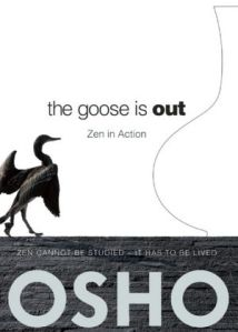 """The goose is out"" (Osho)"