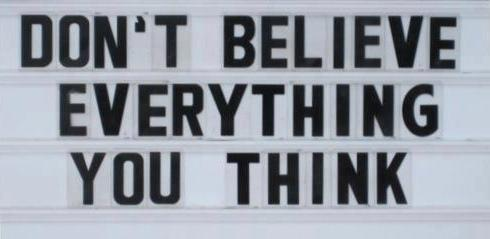 """Don't believe everything you think"""