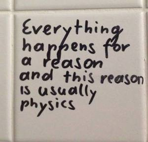 Everything happens for a reason and this reason is usually physics